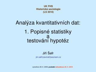 Analýza kvantitativních dat: 1. Popisné statistiky  a  testování hypotéz