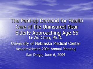 The Pent-up Demand for Health Care of the Uninsured Near Elderly Approaching Age 65