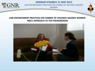 LAW ENFORCEMENT PRACTICES ON COMBAT OF VIOLENCE AGAINST WOMEN:  NRG's APPROACH TO THE PHENOMENON