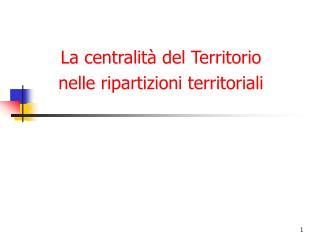 La centralità del Territorio nelle ripartizioni territoriali