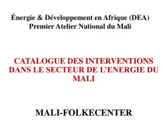 Énergie & Développement en Afrique (DEA) Premier Atelier National du Mali