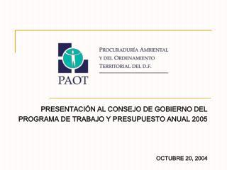 PRESENTACIÓN AL CONSEJO DE GOBIERNO DEL PROGRAMA DE TRABAJO Y PRESUPUESTO ANUAL 2005