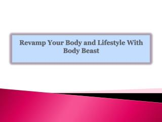Revamp Your Body and Lifestyle With Body Beast
