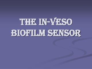The in-veso biofilm sensor