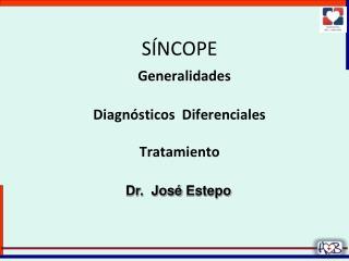 SÍNCOPE Generalidades Diagnósticos  Diferenciales Tratamiento