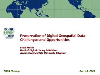 Preservation of Digital Geospatial Data:  Challenges and Opportunities   Steve Morris Head of Digital Library Initaitive