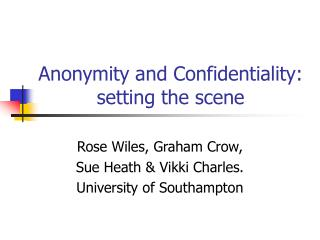Anonymity and Confidentiality: setting the scene