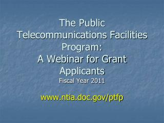 The Public Telecommunications Facilities Program: A Webinar for Grant Applicants