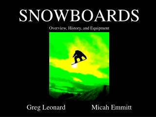 SNOWBOARDS Overview, History, and Equipment