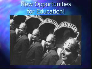 New Opportunities  for Education!