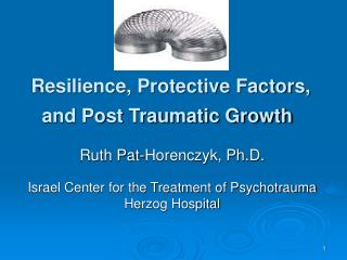 Resilience, Protective Factors, and Post Traumatic Growth