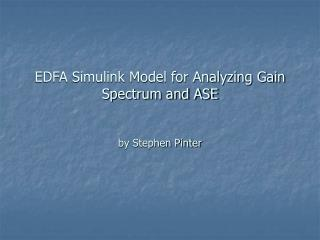EDFA Simulink Model for Analyzing Gain Spectrum and ASE by Stephen Pinter