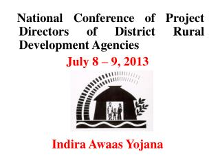 National Conference of Project Directors of District Rural Development Agencies July 8 � 9, 2013