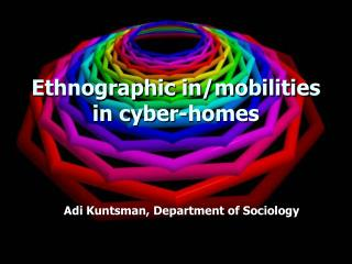 Ethnographic in/mobilities in cyber-homes