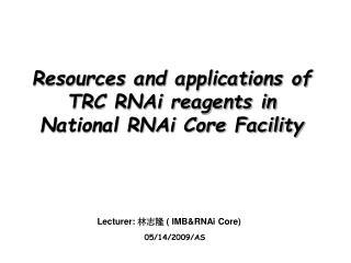 Lecturer:  ???  ( IMB&RNAi Core)