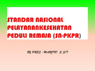STANDAR NASIONAL PELAYANANKESEHATAN PEDULI REMAJA (SN-PKPR )