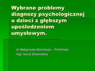 Wybrane problemy diagnozy psychologicznej  u dzieci z głębszym upośledzeniem umysłowym.