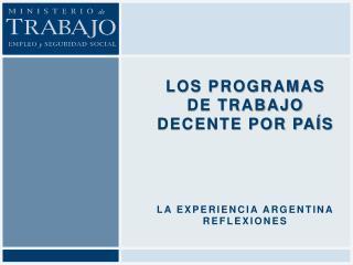 Los Programas de Trabajo Decente por país La experiencia argentina Reflexiones