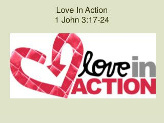 Love In Action 1 John  3:17-24