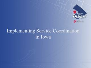 Implementing Service Coordination in Iowa
