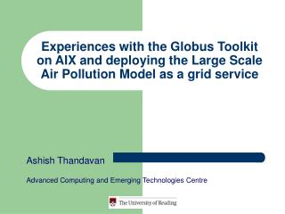 Ashish Thandavan Advanced Computing and Emerging Technologies Centre
