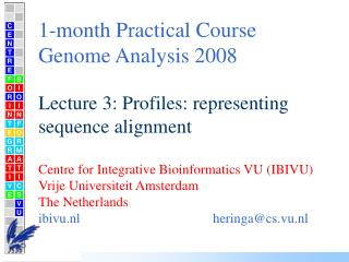 1-month Practical Course Genome Analysis 2008 Lecture 3: Profiles: representing sequence alignment
