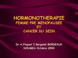 HORMONOTHERAPIE  FEMME PRE MENOPAUSEE ET CANCER DU SEIN