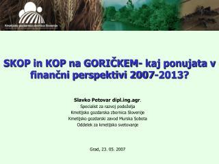 SKOP in KOP na GORIČKEM- kaj ponujata v finančni perspektivi 2007-2013?