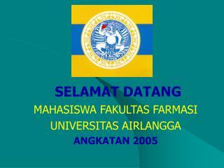 SELAMAT DATANG MAHASISWA FAKULTAS FARMASI UNIVERSITAS AIRLANGGA ANGKATAN 2005