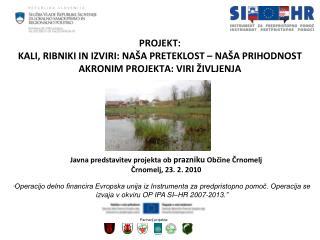 Javna predstavitev projekta ob  prazniku  Občine Črnomelj Črnomelj, 23. 2. 2010