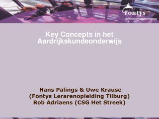 Key Concepts in het Aardrijkskundeonderwijs  Hans Palings & Uwe Krause