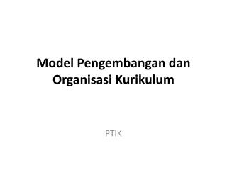 Model Pengembangan dan Organisasi Kurikulum