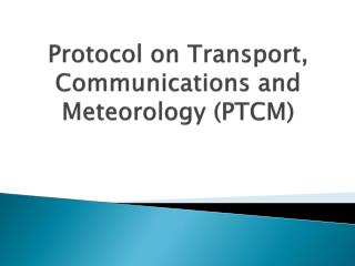 Protocol on Transport, Communications and Meteorology (PTCM)