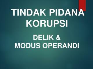 TINDAK PIDANA  KORUPSI DELIK & MODUS OPERANDI
