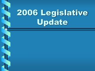 2006 Legislative Update