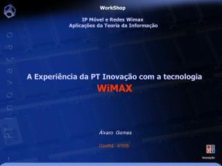 A  Experiência da PT Inovação com a tecnologia  WiMAX