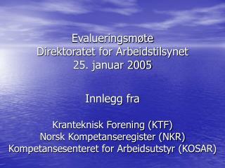 Evalueringsm�te Direktoratet for Arbeidstilsynet 25. januar 2005 Innlegg fra