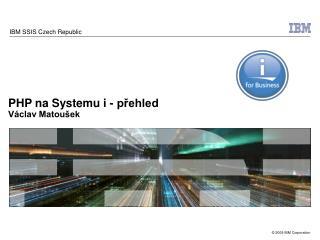 PHP na Systemu i - přehled Václav Matoušek