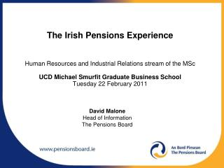 The Irish Pensions Experience    Human Resources and Industrial Relations stream of the MSc  UCD Michael Smurfit Graduat