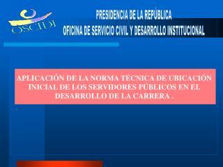 PRESIDENCIA DE LA REPÚBLICA  OFICINA DE SERVICIO CIVIL Y DESARROLLO INSTITUCIONAL