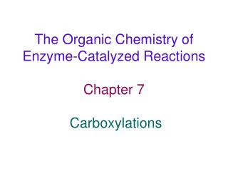 The Organic Chemistry of Enzyme-Catalyzed Reactions   Chapter 7   Carboxylations
