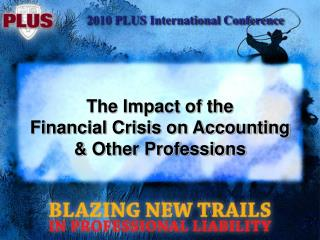 The Impact of the  Financial Crisis on Accounting  & Other Professions