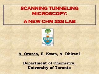 A. Orozco , E. Kwan, A. Dhirani Department of Chemistry, University of Toronto