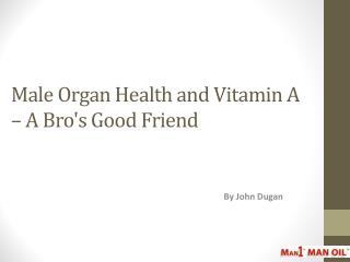 Male Organ Health and Vitamin A – A Bro's Good Friend