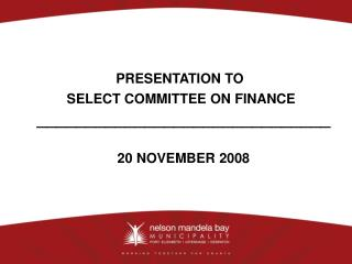 PRESENTATION TO   SELECT COMMITTEE ON FINANCE ______________________________ 20 NOVEMBER 2008