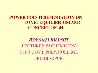 POWER POINTPRESENTATION ON              IONIC EQUILIBRIUM AND CONCEPT OF pH
