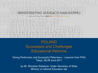Strong Performers and Successful Reformers   Lessons from PISA  Tokyo, 28-29 June 2011   by Mr. Miroslaw Sielatycki, Und