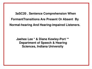 Jaehee Lee * & Diane Kewley-Port **  Department of Speech & Hearing Sciences, Indiana University