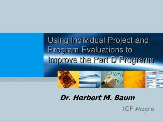 Using Individual Project and Program Evaluations to Improve the Part D Programs