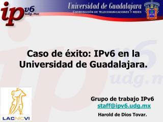 Grupo de trabajo IPv6    staff@ipv6.udg.mx